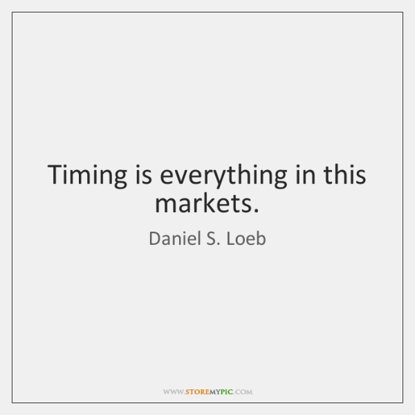 Timing is everything in this markets.