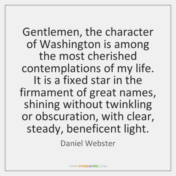 Gentlemen, the character of Washington is among the most cherished contemplations of ...