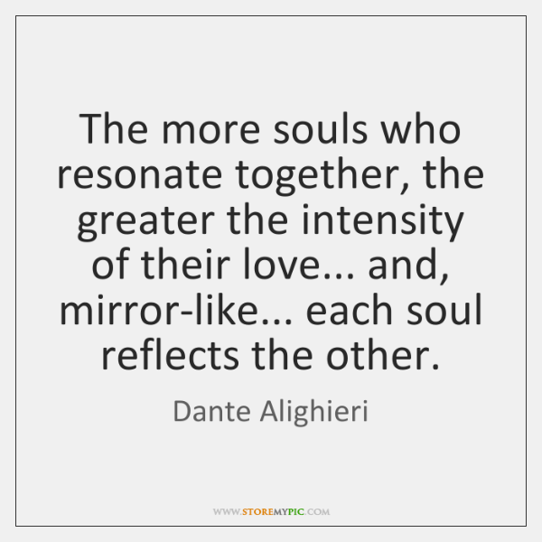 The more souls who resonate together, the greater the intensity of their ...