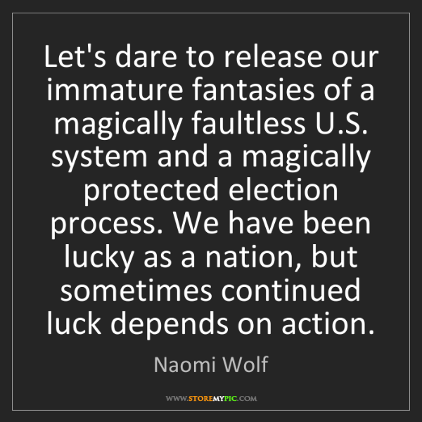 Naomi Wolf: Let's dare to release our immature fantasies of a magically...
