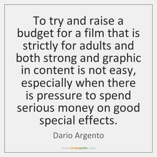 To try and raise a budget for a film that is strictly ...
