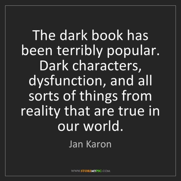 Jan Karon: The dark book has been terribly popular. Dark characters,...