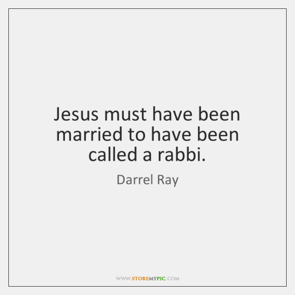 Jesus must have been married to have been called a rabbi.