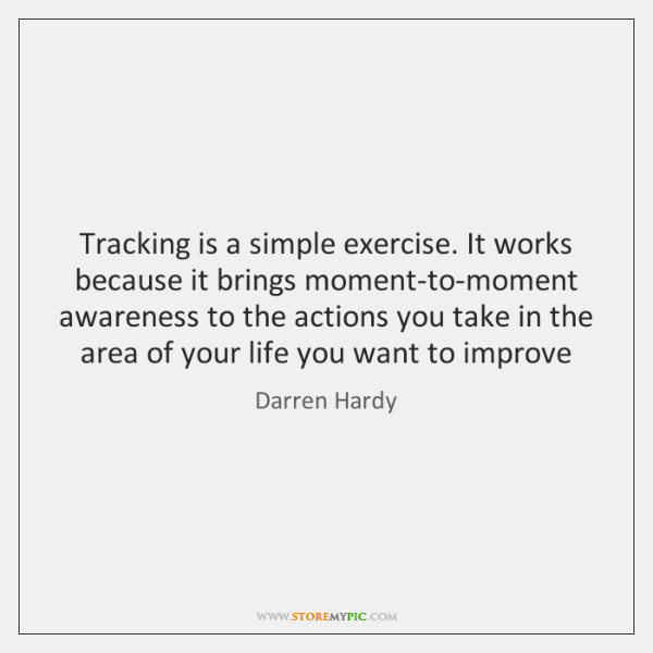 Tracking is a simple exercise. It works because it brings moment-to-moment awareness ...