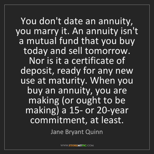 Jane Bryant Quinn: You don't date an annuity, you marry it. An annuity isn't...