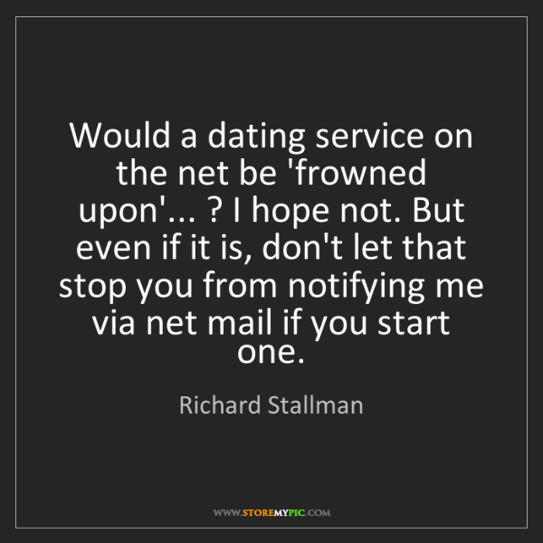 Richard Stallman: Would a dating service on the net be 'frowned upon'......