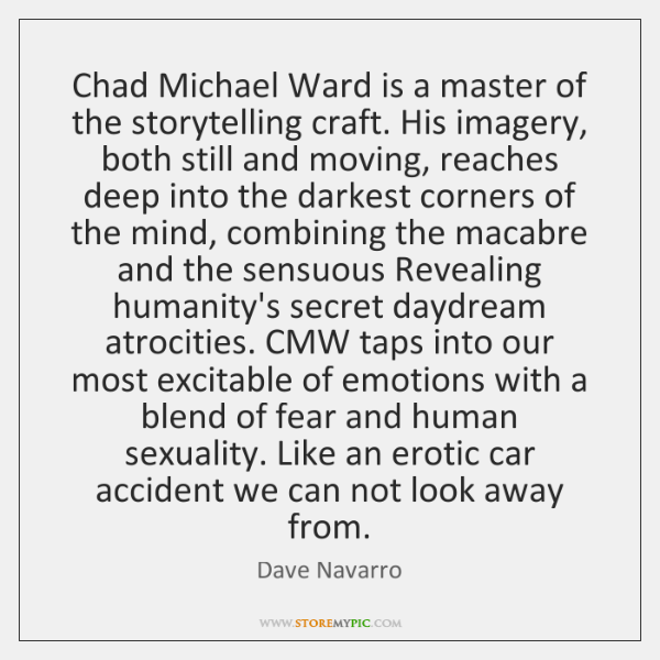 Chad Michael Ward is a master of the storytelling craft. His imagery, ...
