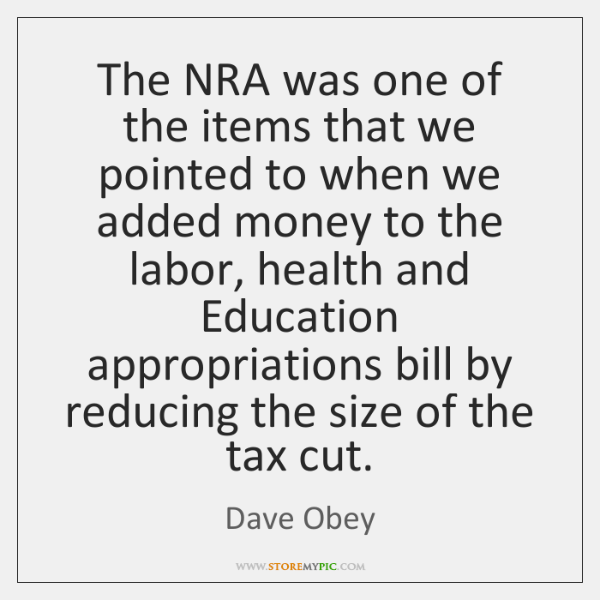 The NRA was one of the items that we pointed to when ...