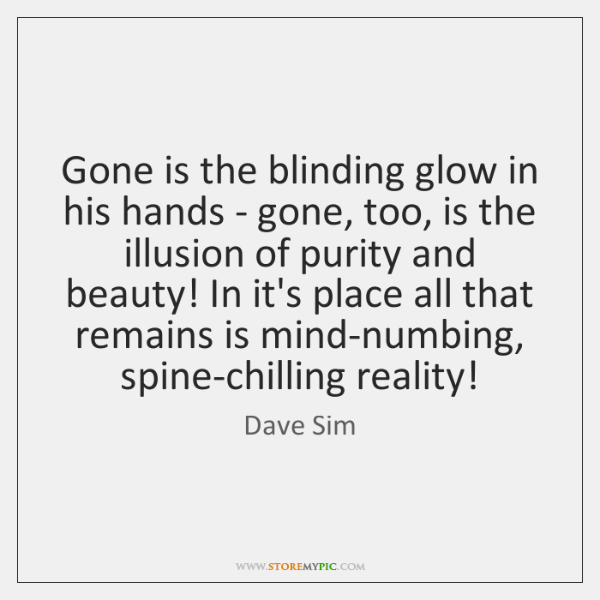Gone is the blinding glow in his hands - gone, too, is ...