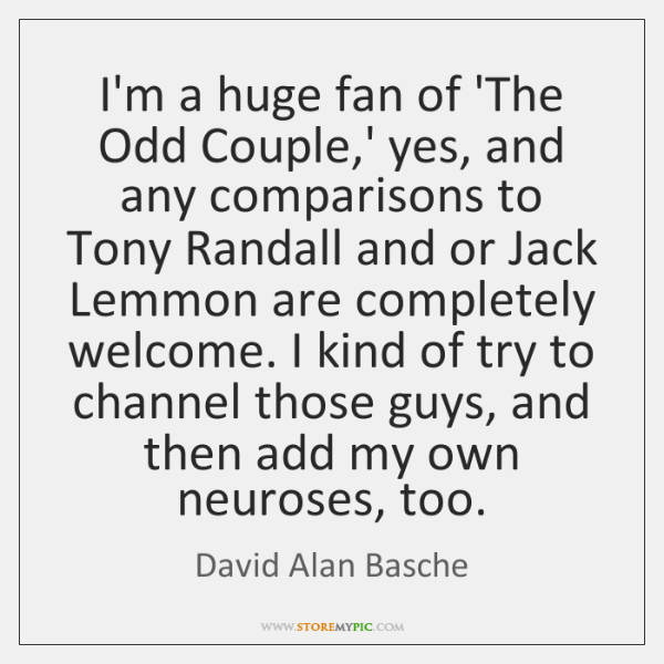 I'm a huge fan of 'The Odd Couple,' yes, and any ...