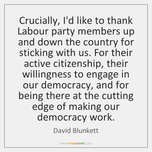 Crucially, I'd like to thank Labour party members up and down the ...