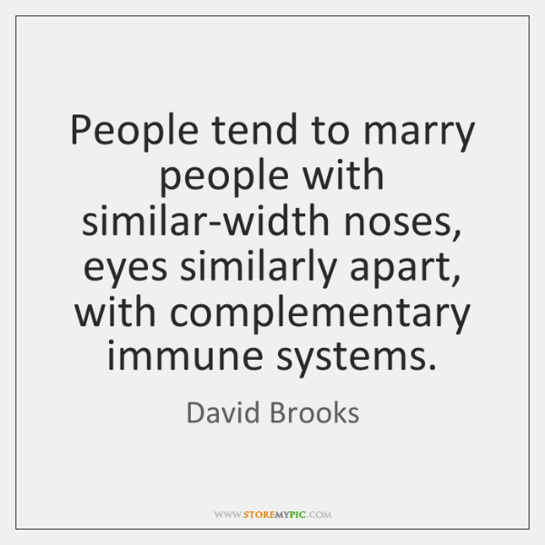 People tend to marry people with similar-width noses, eyes similarly apart, with ...