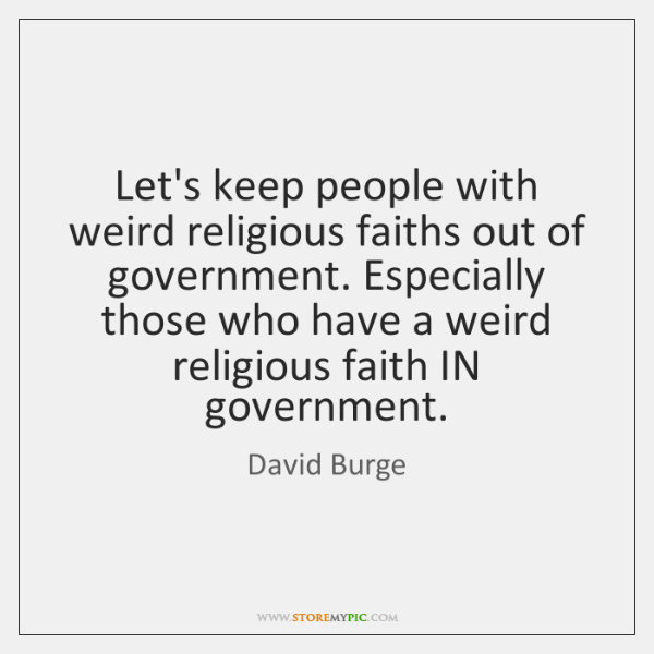 Let's keep people with weird religious faiths out of government. Especially those ...
