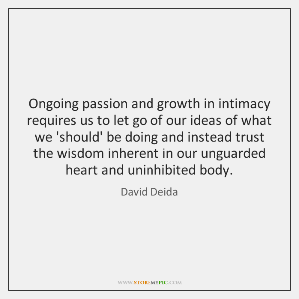 Ongoing passion and growth in intimacy requires us to let go of ...