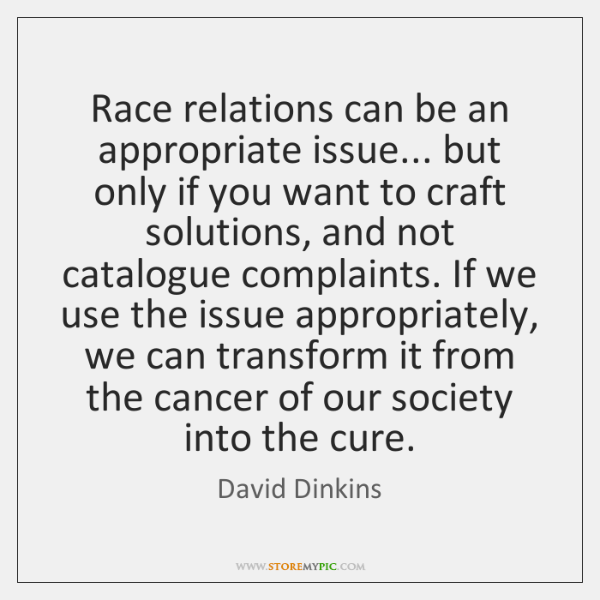 Race relations can be an appropriate issue... but only if you want ...