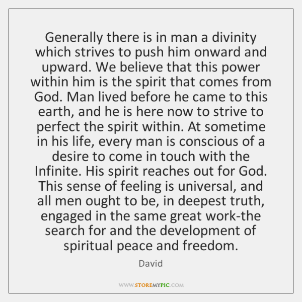 Generally there is in man a divinity which strives to push him ...