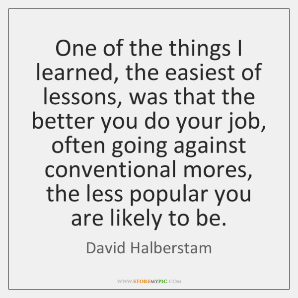 One of the things I learned, the easiest of lessons, was that ...