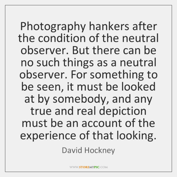 Photography hankers after the condition of the neutral observer. But there can ...