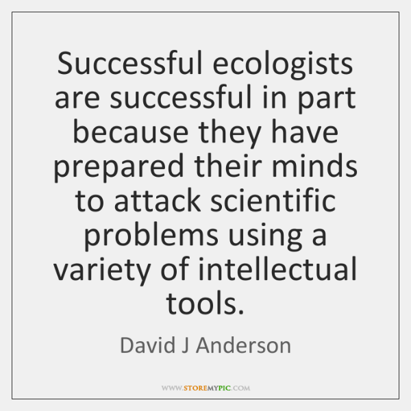 Successful ecologists are successful in part because they have prepared their minds ...