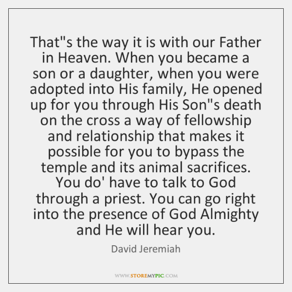 That's the way it is with our Father in Heaven. When you ...