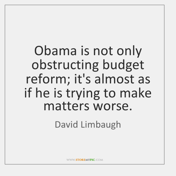 Obama is not only obstructing budget reform; it's almost as if he ...