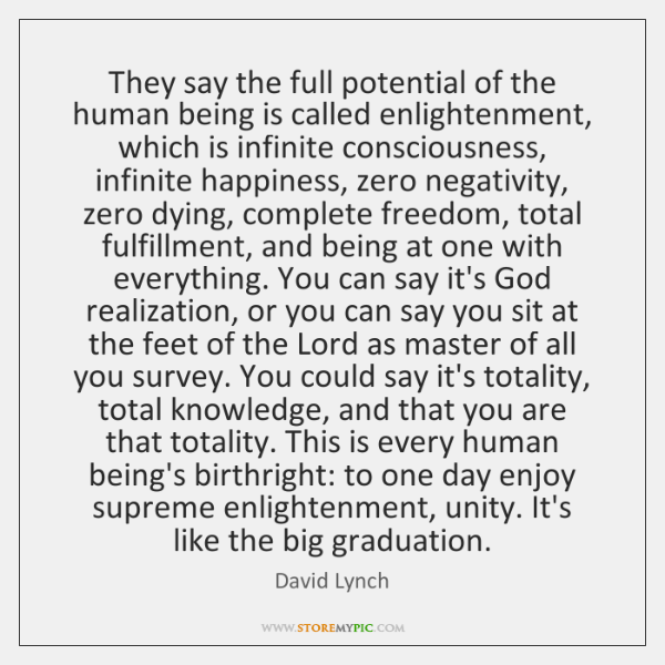 They say the full potential of the human being is called enlightenment, ...