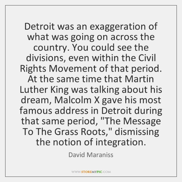 Detroit was an exaggeration of what was going on across the country. ...