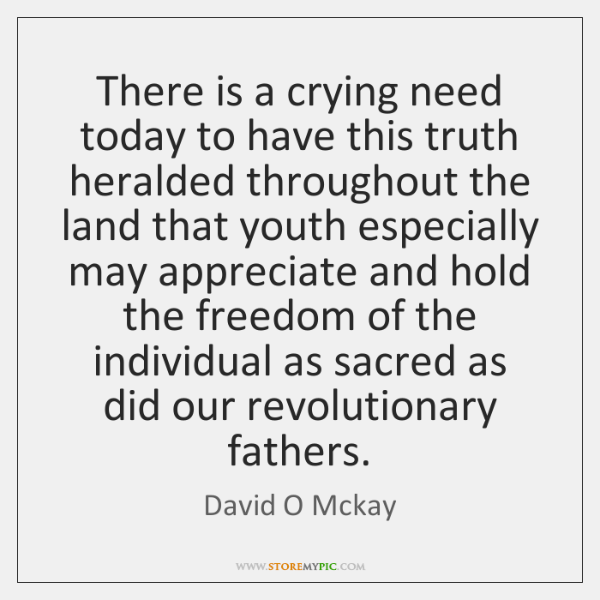 There is a crying need today to have this truth heralded throughout ...