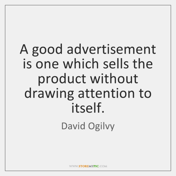 A good advertisement is one which sells the product without drawing attention ...