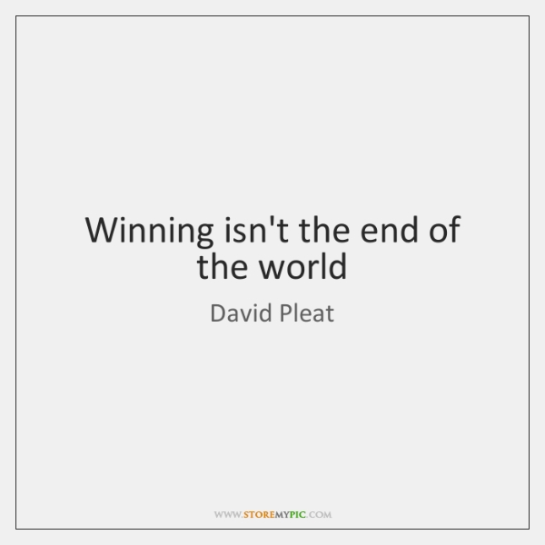 Winning isn't the end of the world