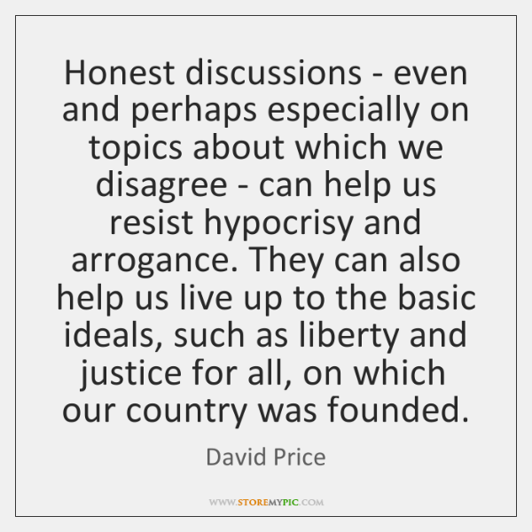 Honest discussions - even and perhaps especially on topics about which we ...