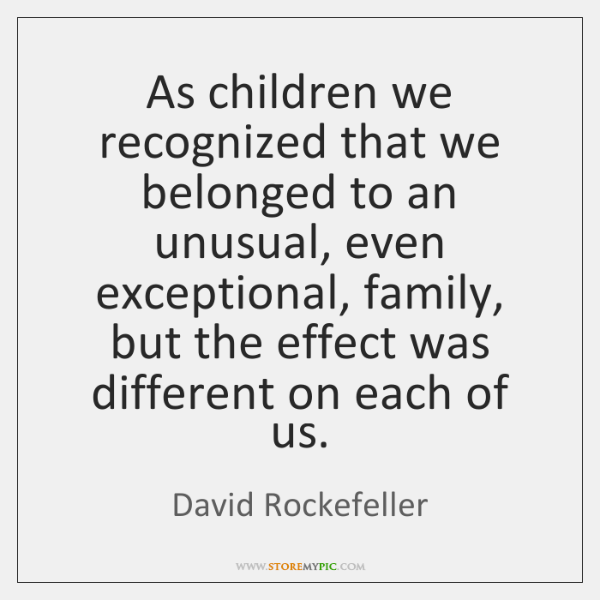 As children we recognized that we belonged to an unusual, even exceptional, ...