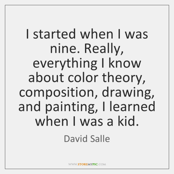 I started when I was nine. Really, everything I know about color ...