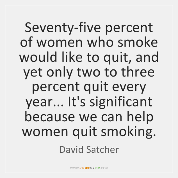 Seventy-five percent of women who smoke would like to quit, and yet ...