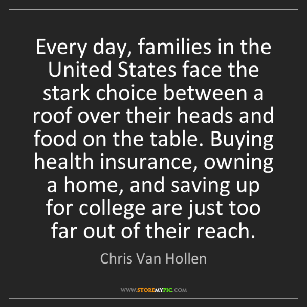 Chris Van Hollen: Every day, families in the United States face the stark...