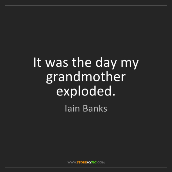 Iain Banks: It was the day my grandmother exploded.