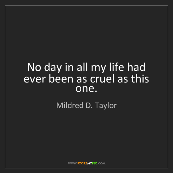 Mildred D. Taylor: No day in all my life had ever been as cruel as this...
