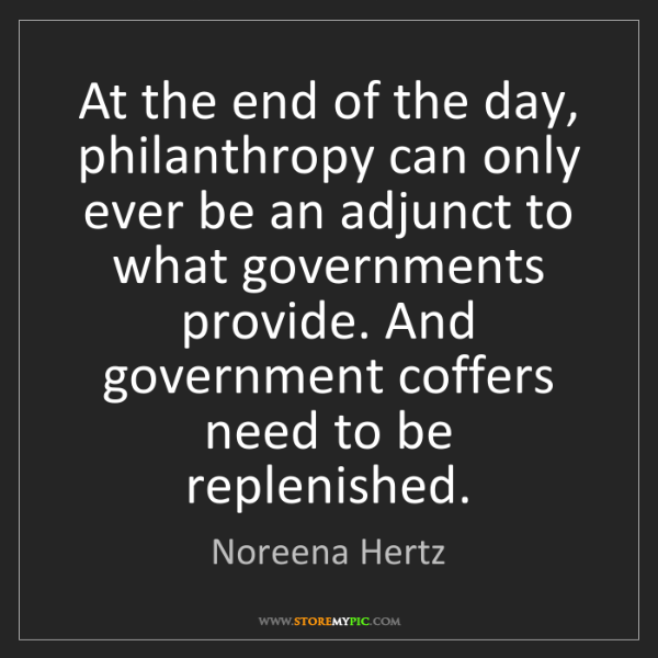 Noreena Hertz: At the end of the day, philanthropy can only ever be...