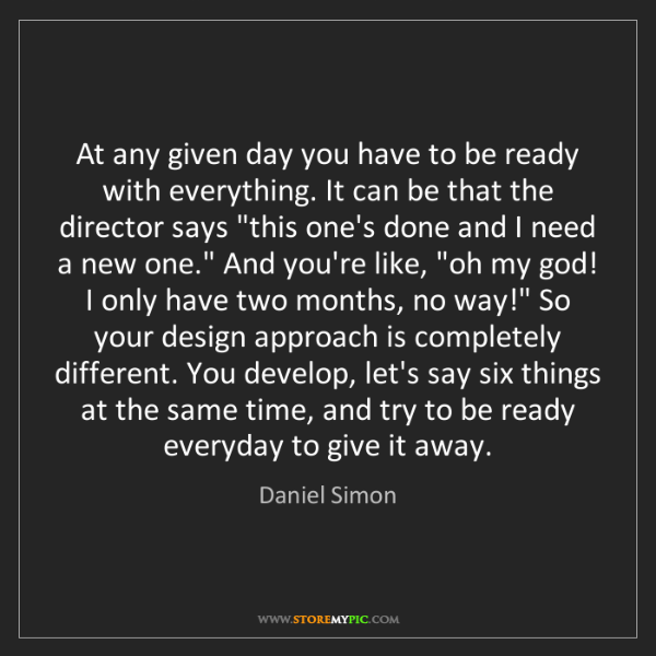 Daniel Simon: At any given day you have to be ready with everything....
