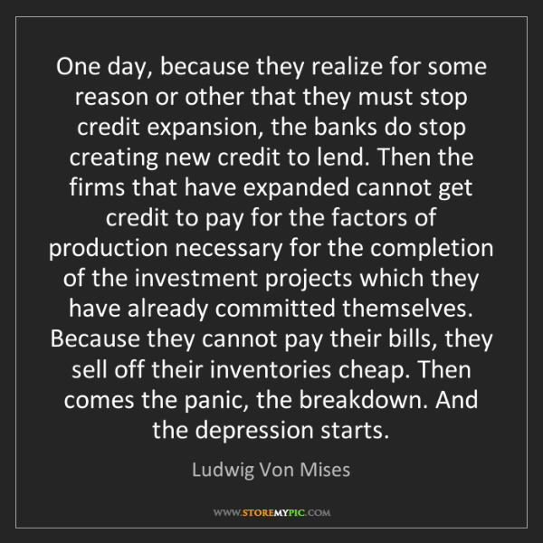Ludwig Von Mises: One day, because they realize for some reason or other...