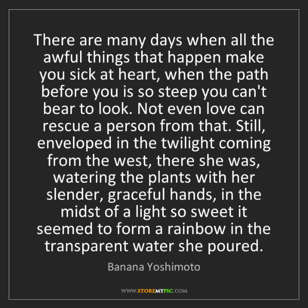 Banana Yoshimoto: There are many days when all the awful things that happen...