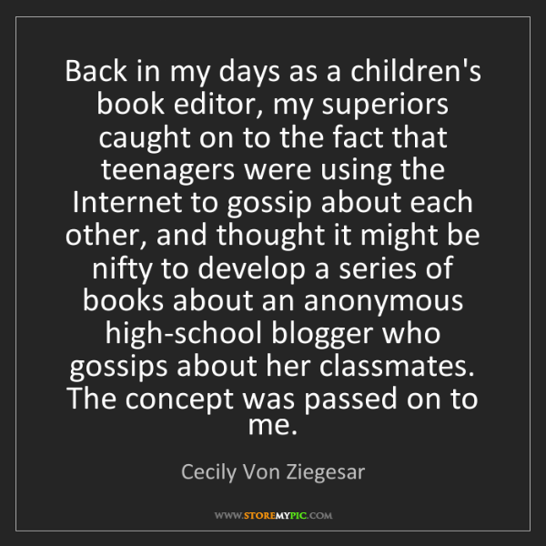 Cecily Von Ziegesar: Back in my days as a children's book editor, my superiors...