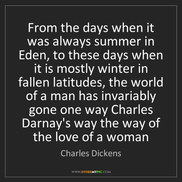 Charles Dickens: From the days when it was always summer in Eden, to these...