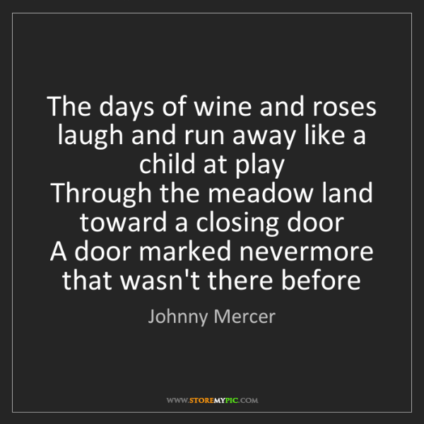 Johnny Mercer: The days of wine and roses laugh and run away like a...