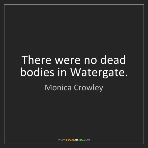 Monica Crowley: There were no dead bodies in Watergate.