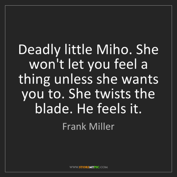 Frank Miller: Deadly little Miho. She won't let you feel a thing unless...