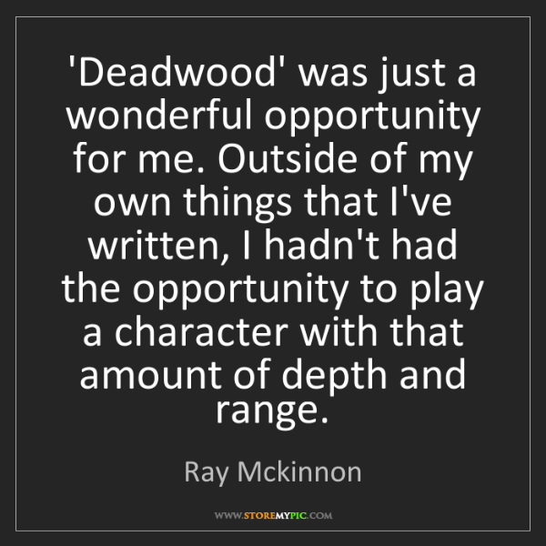 Ray Mckinnon: 'Deadwood' was just a wonderful opportunity for me. Outside...
