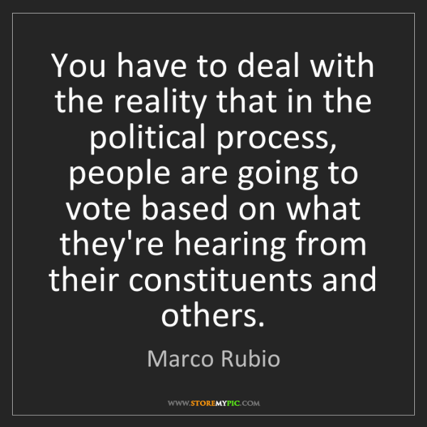 Marco Rubio: You have to deal with the reality that in the political...
