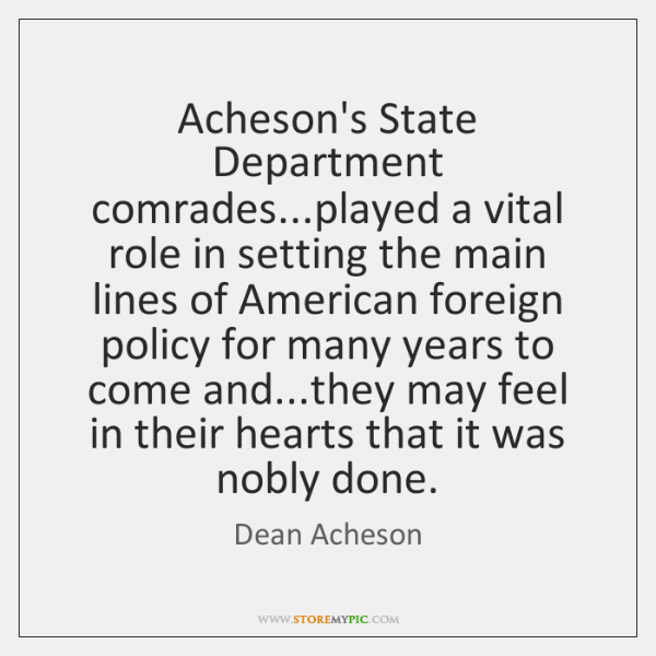 Acheson's State Department comrades...played a vital role in setting the main ...