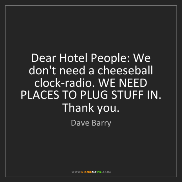 Dave Barry: Dear Hotel People: We don't need a cheeseball clock-radio....